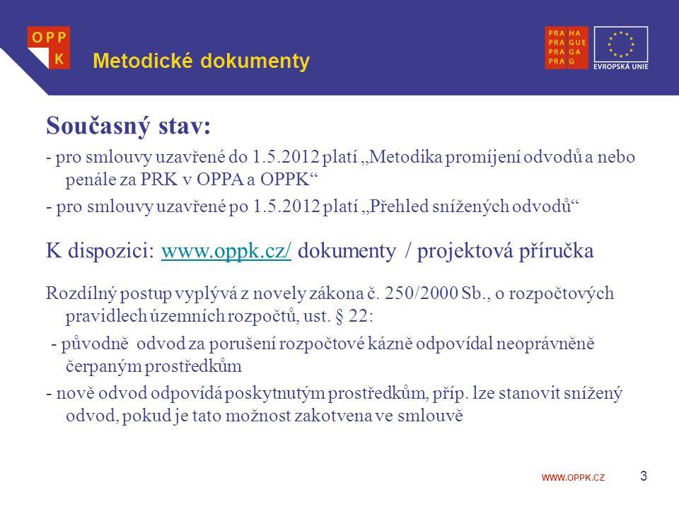 """WWW.OPPK.CZ 3 Metodické dokumenty Současný stav: - pro smlouvy uzavřené do 1.5.2012 platí """"Metodika promíjení odvodů a nebo penále za PRK v OPPA a OPP"""