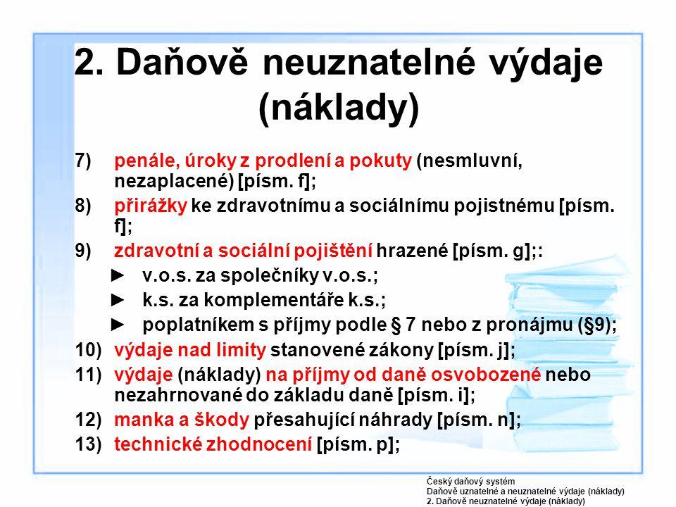 7)penále, úroky z prodlení a pokuty (nesmluvní, nezaplacené) [písm. f]; 8)přirážky ke zdravotnímu a sociálnímu pojistnému [písm. f]; 9)zdravotní a soc
