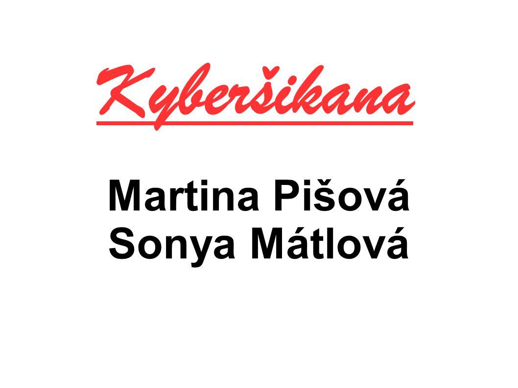 Martina Pišová Sonya Mátlová Kyberšikana