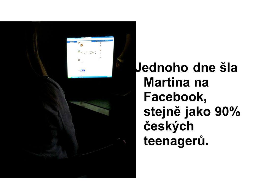 Jednoho dne šla Martina na Facebook, stejně jako 90% českých teenagerů.