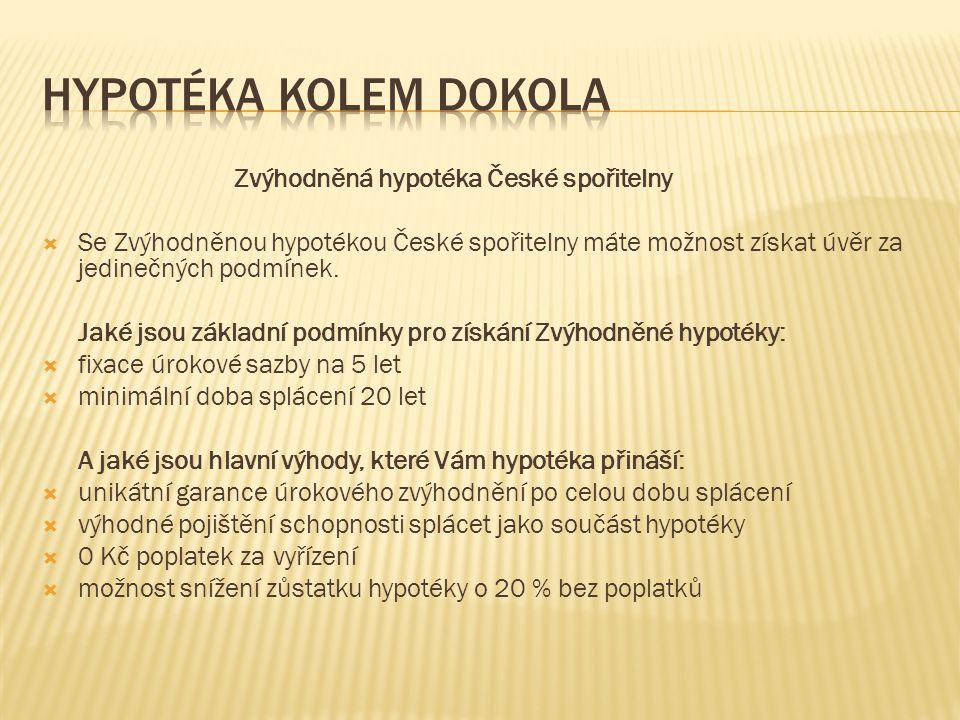 Zvýhodněná hypotéka České spořitelny  Se Zvýhodněnou hypotékou České spořitelny máte možnost získat úvěr za jedinečných podmínek.