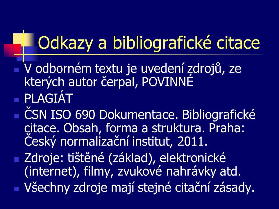 Odkazy a bibliografické citace  V odborném textu je uvedení zdrojů, ze kterých autor čerpal, POVINNÉ  PLAGIÁT  ČSN ISO 690 Dokumentace. Bibliografi