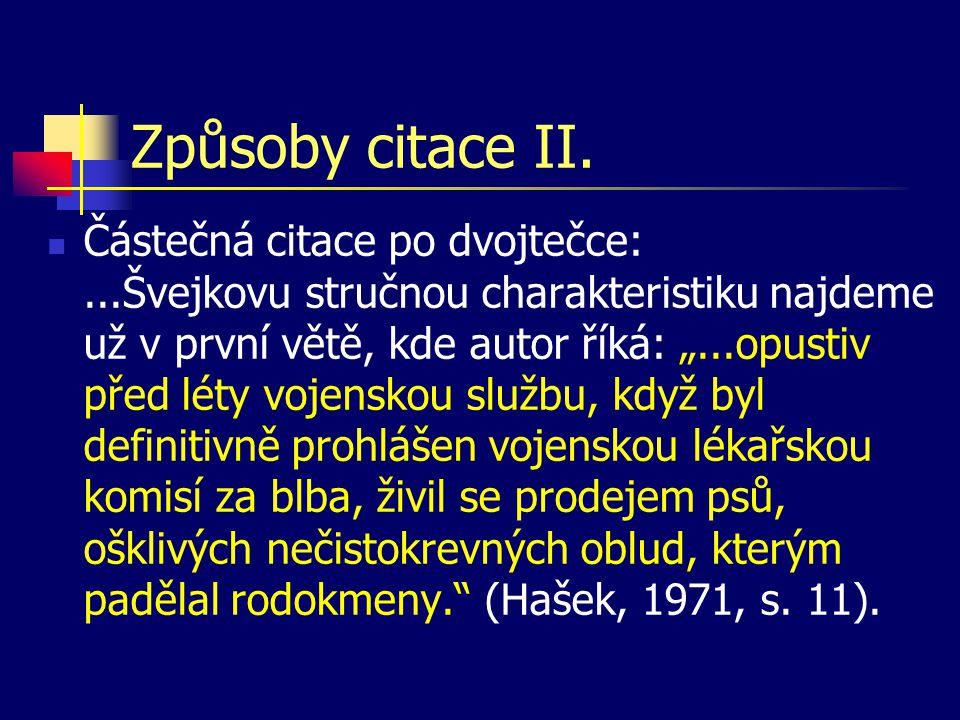 """Způsoby citace II.  Částečná citace po dvojtečce:...Švejkovu stručnou charakteristiku najdeme už v první větě, kde autor říká: """"...opustiv před léty"""