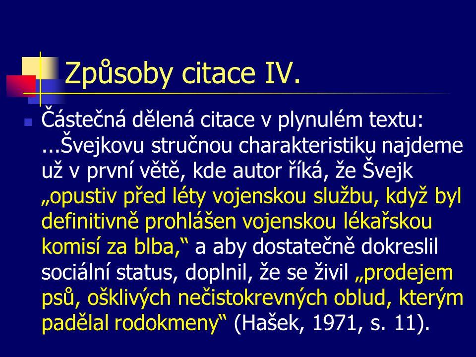 """Způsoby citace IV.  Částečná dělená citace v plynulém textu:...Švejkovu stručnou charakteristiku najdeme už v první větě, kde autor říká, že Švejk """"o"""