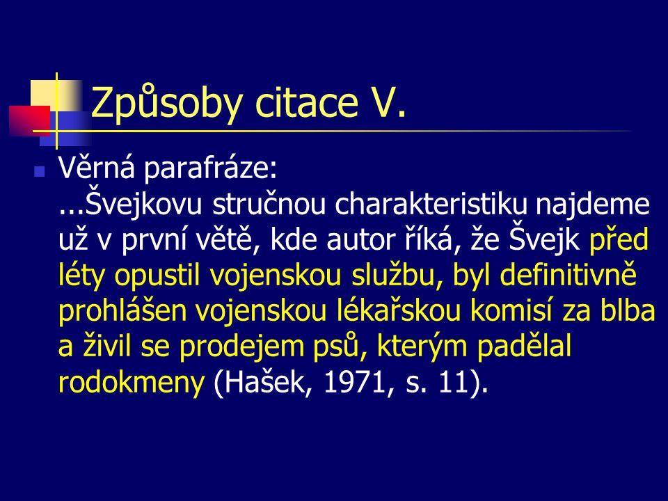 Způsoby citace V.  Věrná parafráze:...Švejkovu stručnou charakteristiku najdeme už v první větě, kde autor říká, že Švejk před léty opustil vojenskou