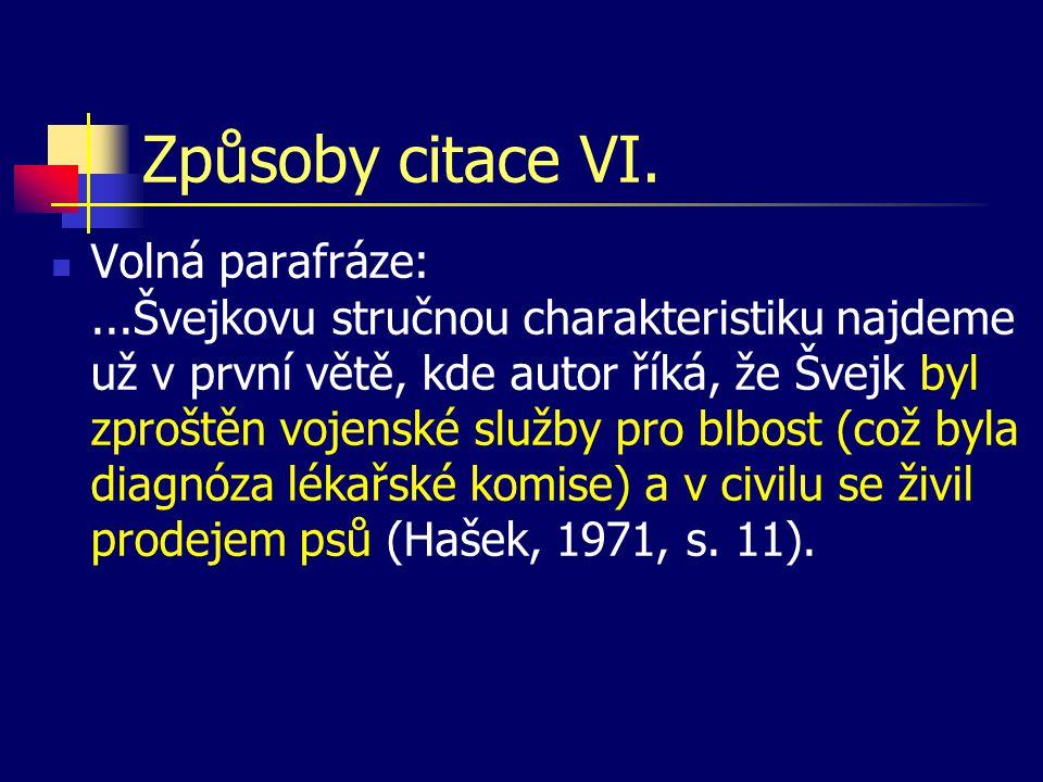Způsoby citace VI.  Volná parafráze:...Švejkovu stručnou charakteristiku najdeme už v první větě, kde autor říká, že Švejk byl zproštěn vojenské služ