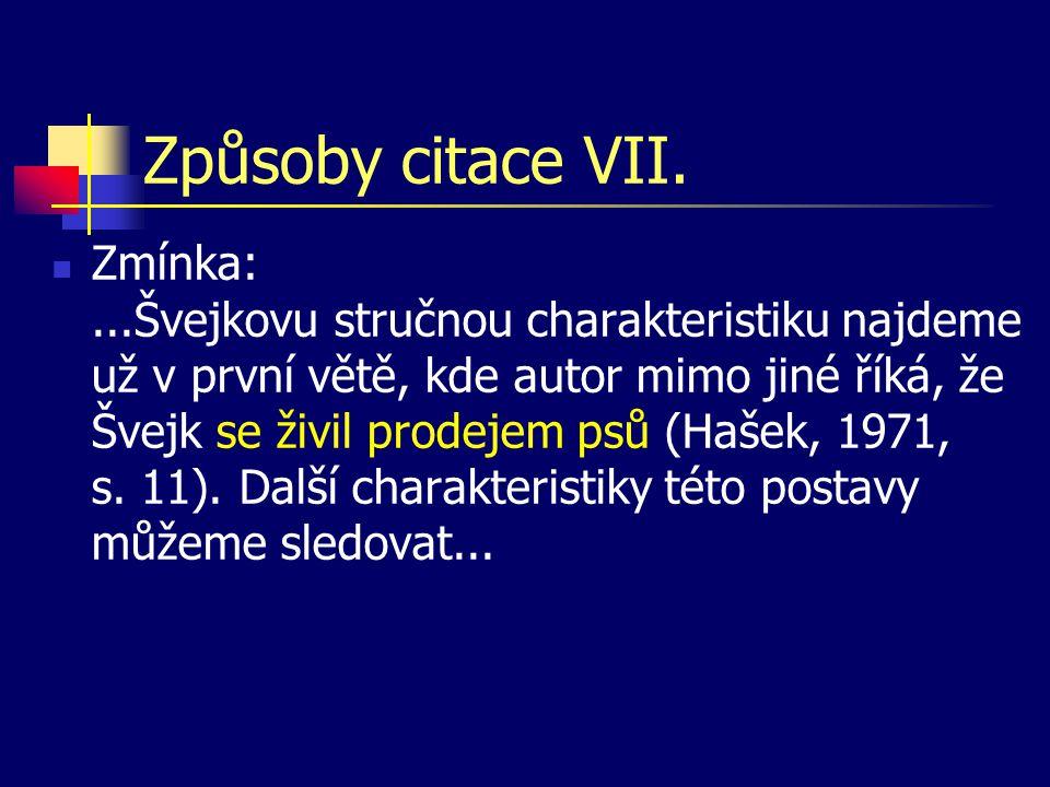 Způsoby citace VII.  Zmínka:...Švejkovu stručnou charakteristiku najdeme už v první větě, kde autor mimo jiné říká, že Švejk se živil prodejem psů (H