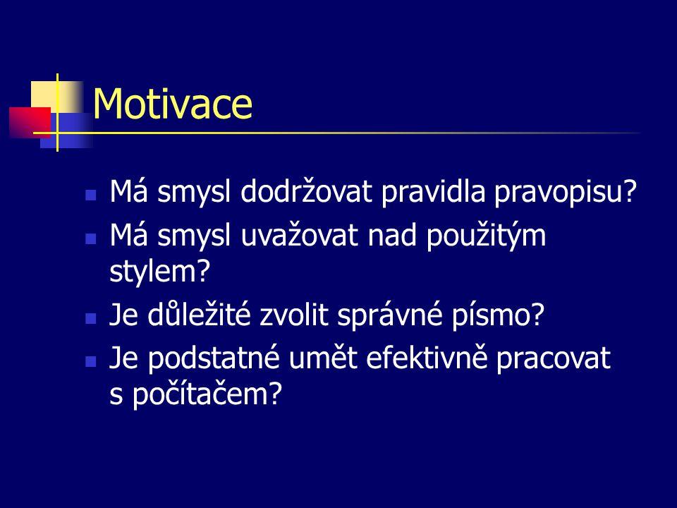 Motivace  Má smysl dodržovat pravidla pravopisu?  Má smysl uvažovat nad použitým stylem?  Je důležité zvolit správné písmo?  Je podstatné umět efe