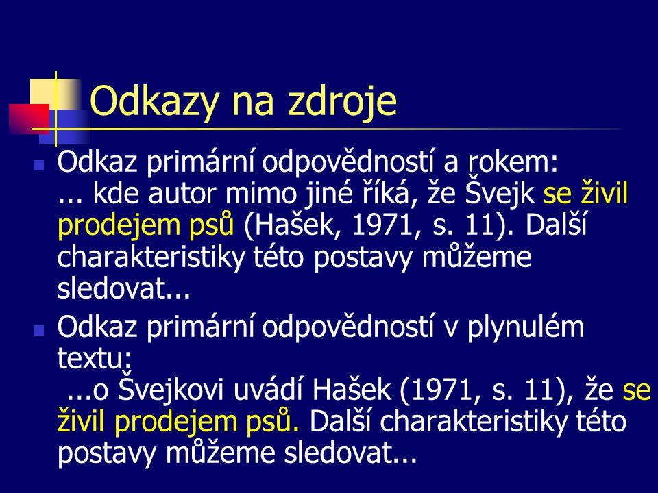 Odkazy na zdroje  Odkaz primární odpovědností a rokem:... kde autor mimo jiné říká, že Švejk se živil prodejem psů (Hašek, 1971, s. 11). Další charak
