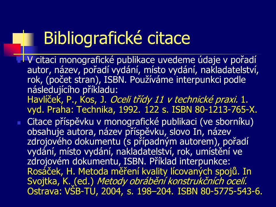 Bibliografické citace  V citaci monografické publikace uvedeme údaje v pořadí autor, název, pořadí vydání, místo vydání, nakladatelství, rok, (počet