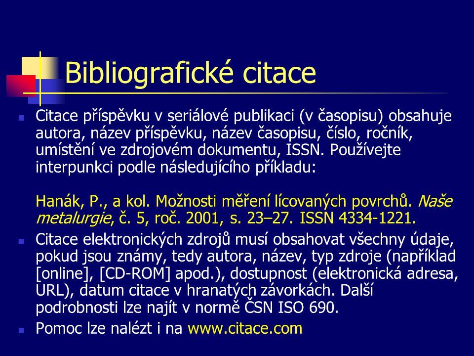 Bibliografické citace  Citace příspěvku v seriálové publikaci (v časopisu) obsahuje autora, název příspěvku, název časopisu, číslo, ročník, umístění