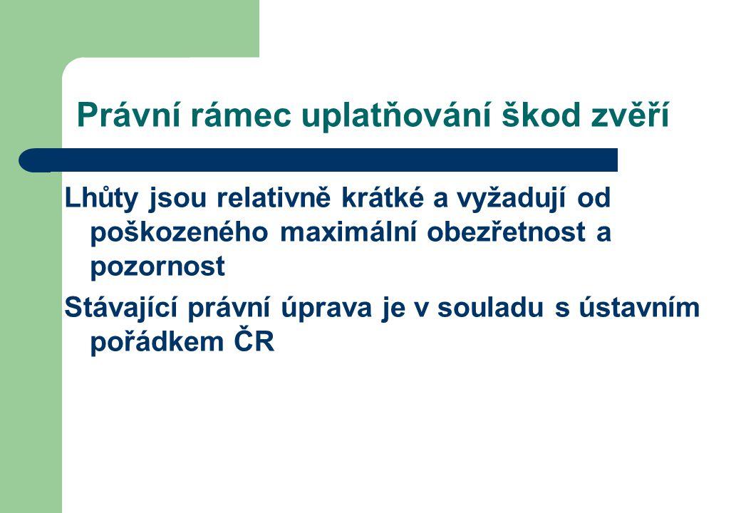 Právní rámec uplatňování škod zvěří Lhůty jsou relativně krátké a vyžadují od poškozeného maximální obezřetnost a pozornost Stávající právní úprava je v souladu s ústavním pořádkem ČR