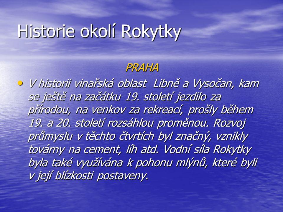 Historie okolí Rokytky PRAHA • V historii vinařská oblast Libně a Vysočan, kam se ještě na začátku 19.