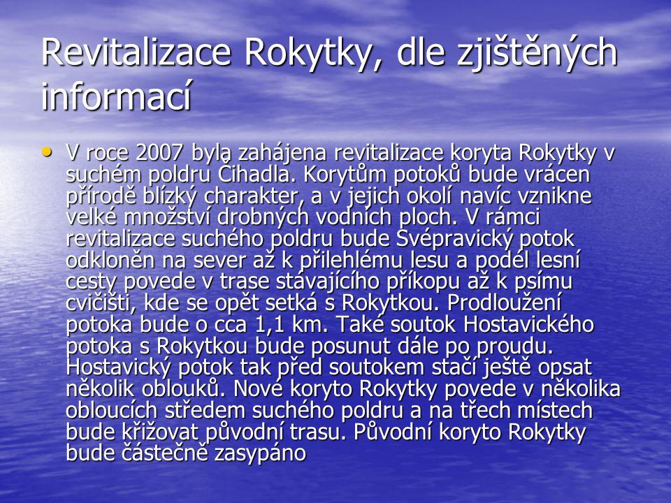 Revitalizace Rokytky, dle zjištěných informací • V roce 2007 byla zahájena revitalizace koryta Rokytky v suchém poldru Čihadla.