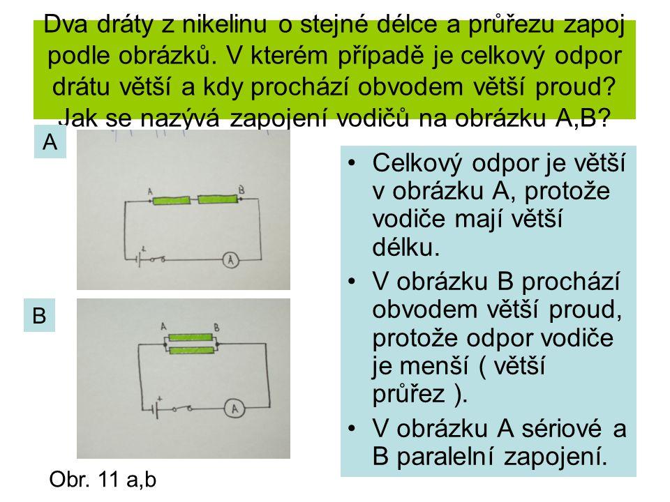 Dva dráty z nikelinu o stejné délce a průřezu zapoj podle obrázků. V kterém případě je celkový odpor drátu větší a kdy prochází obvodem větší proud? J