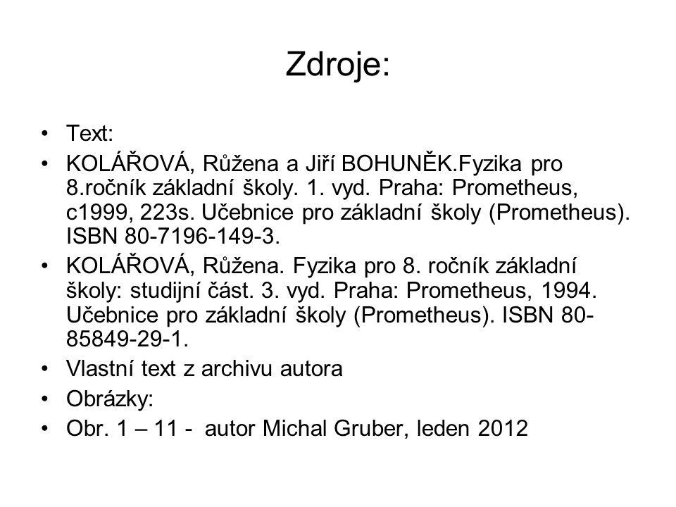 Zdroje: •Text: •KOLÁŘOVÁ, Růžena a Jiří BOHUNĚK.Fyzika pro 8.ročník základní školy. 1. vyd. Praha: Prometheus, c1999, 223s. Učebnice pro základní škol