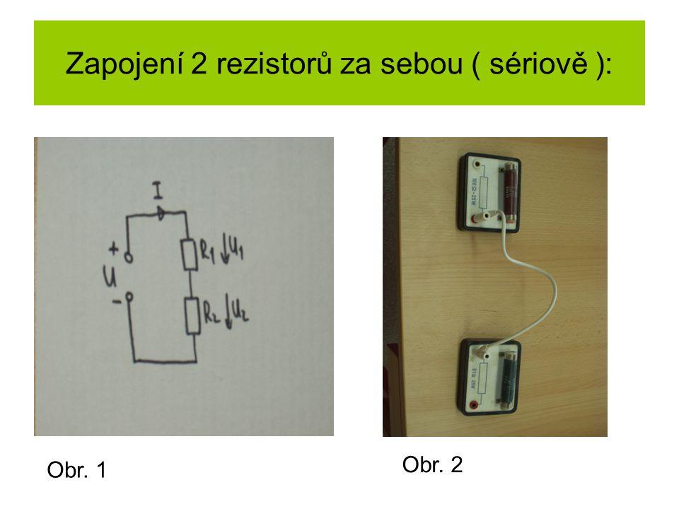 Zapojení 2 rezistorů za sebou ( sériově ): Obr. 1 Obr. 2