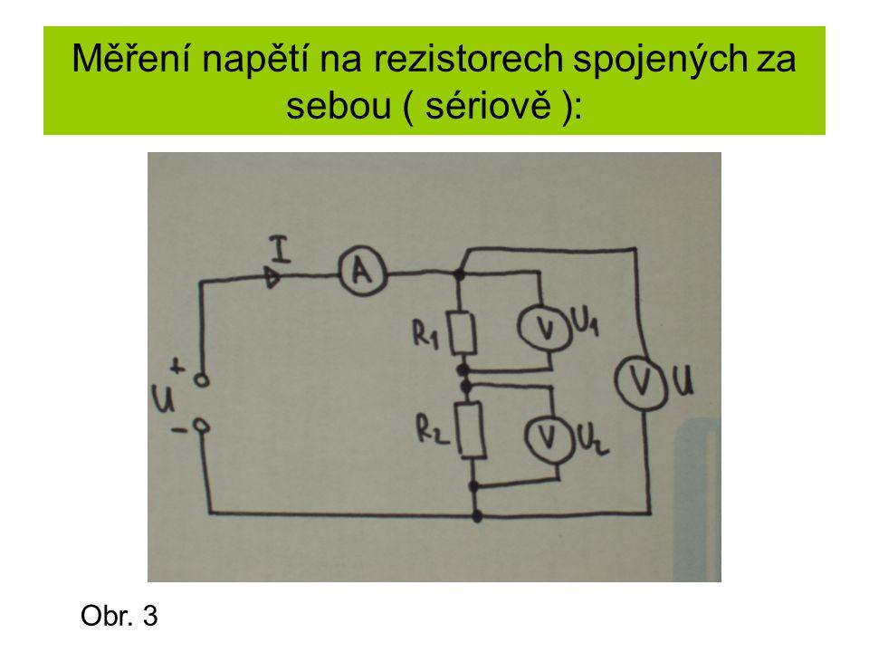 Měření napětí na rezistorech spojených za sebou ( sériově ): Obr. 3