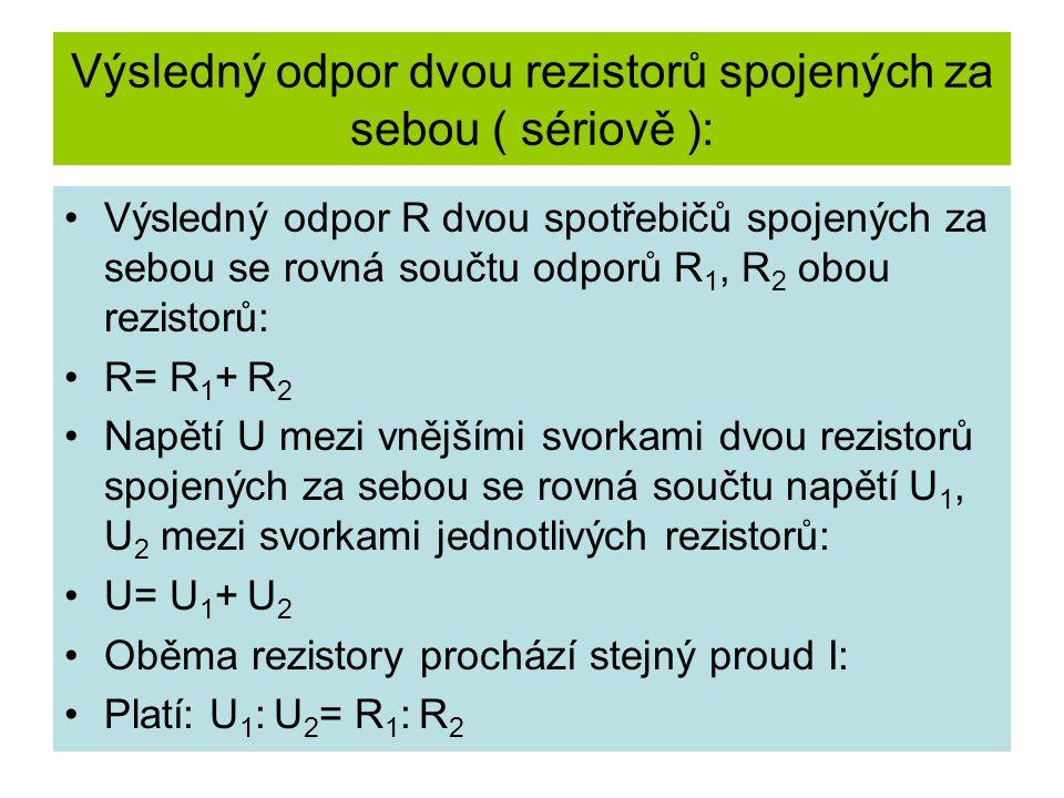 Výsledný odpor dvou rezistorů spojených za sebou ( sériově ): •Výsledný odpor R dvou spotřebičů spojených za sebou se rovná součtu odporů R 1, R 2 obo