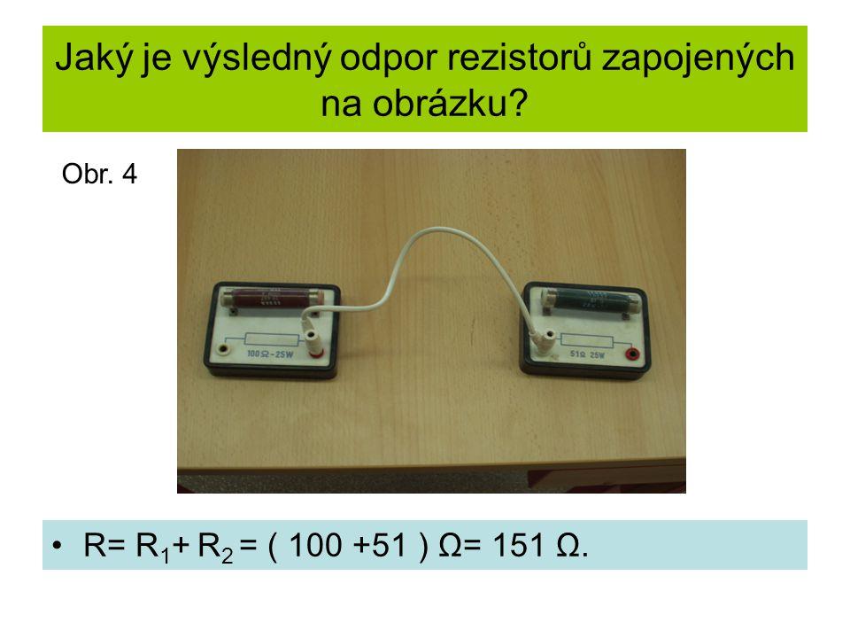 Jaký je výsledný odpor rezistorů zapojených na obrázku? •R= R 1 + R 2 = ( 100 +51 ) Ω= 151 Ω. Obr. 4