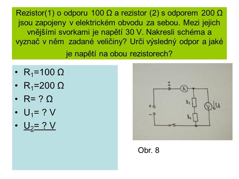 Rezistor(1) o odporu 100 Ω a rezistor (2) s odporem 200 Ω jsou zapojeny v elektrickém obvodu za sebou. Mezi jejich vnějšími svorkami je napětí 30 V. N