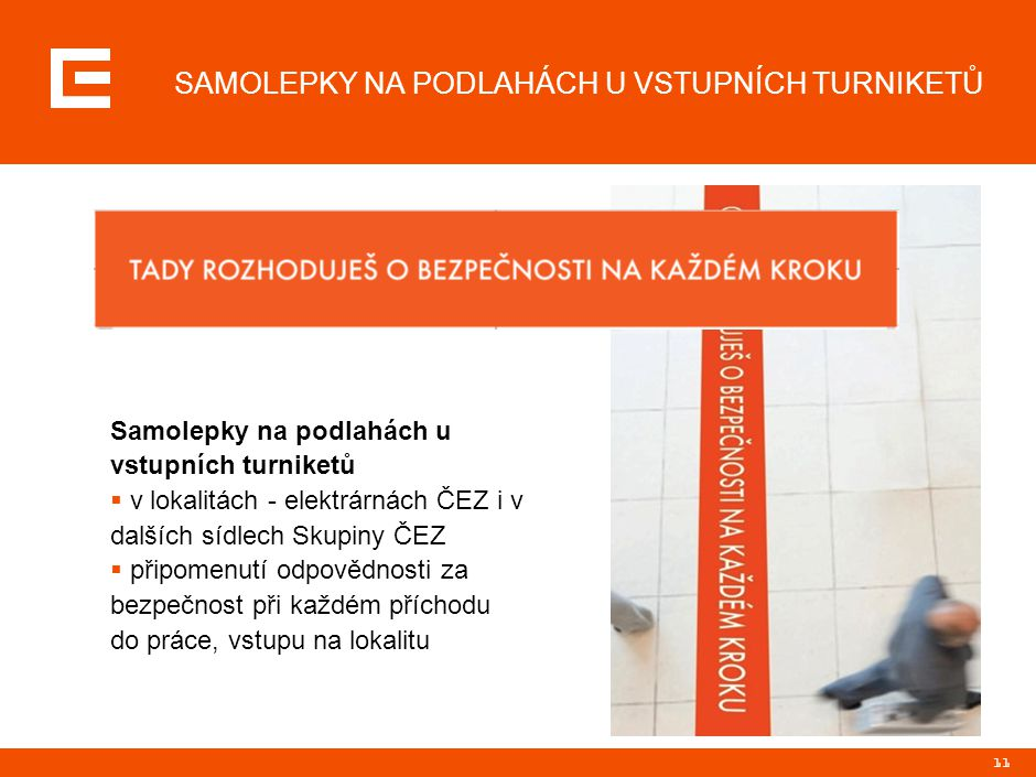 11 SAMOLEPKY NA PODLAHÁCH U VSTUPNÍCH TURNIKETŮ Samolepky na podlahách u vstupních turniketů  v lokalitách - elektrárnách ČEZ i v dalších sídlech Sku