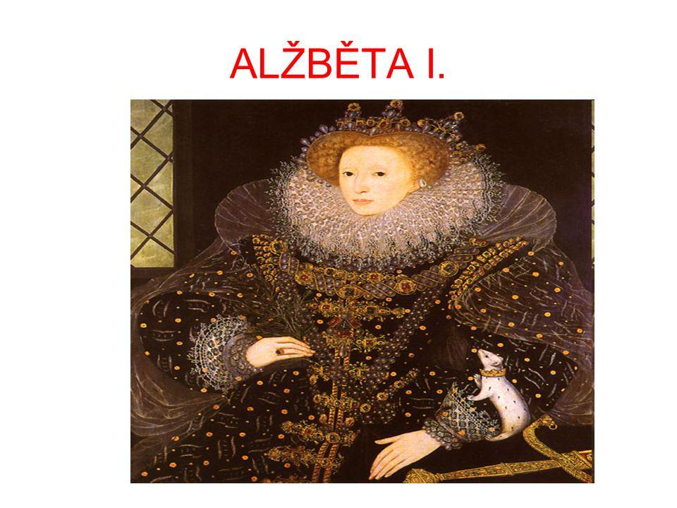 ANGLIE ZA JINDŘICHA VIII.A ALŽBĚTY I. •Alžběta I.