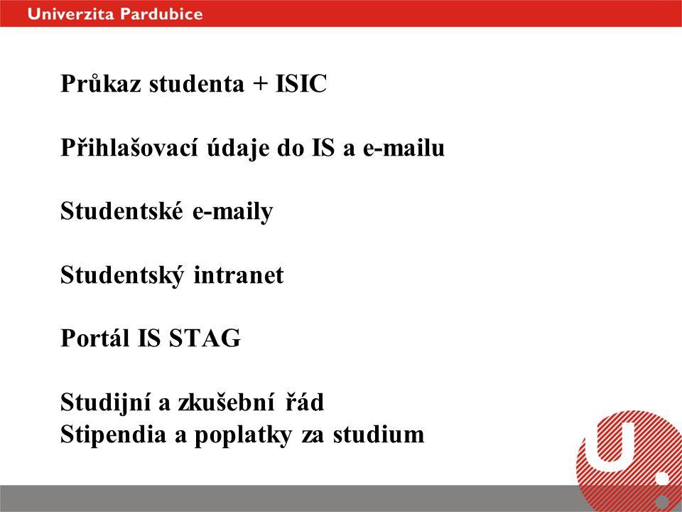 Průkaz studenta + ISIC Přihlašovací údaje do IS a e-mailu Studentské e-maily Studentský intranet Portál IS STAG Studijní a zkušební řád Stipendia a po