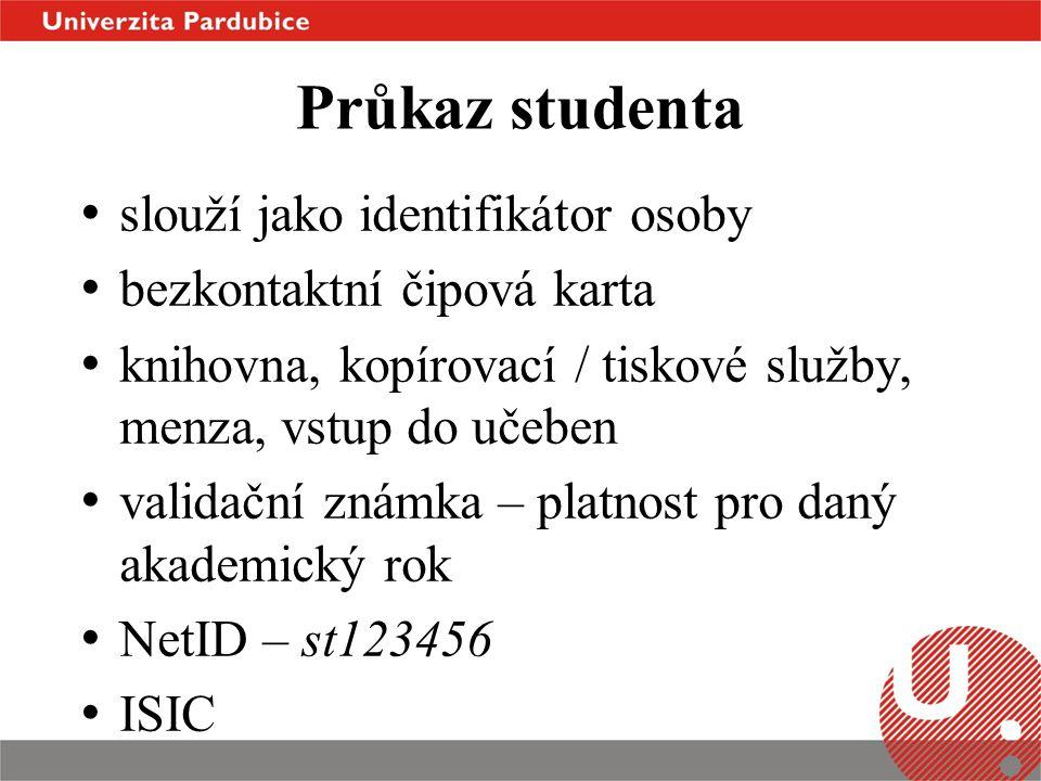 Průkaz studenta • slouží jako identifikátor osoby • bezkontaktní čipová karta • knihovna, kopírovací / tiskové služby, menza, vstup do učeben • valida