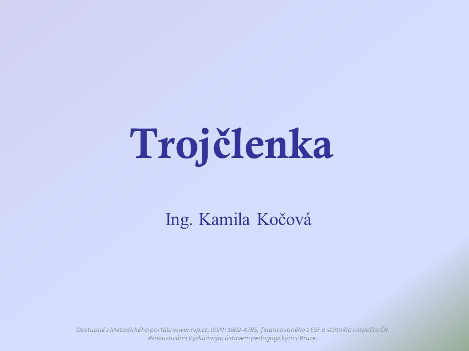 Troj č lenka Ing. Kamila Kočová Dostupné z Metodického portálu www.rvp.cz, ISSN: 1802-4785, financovaného z ESF a státního rozpočtu ČR. Provozováno Vý