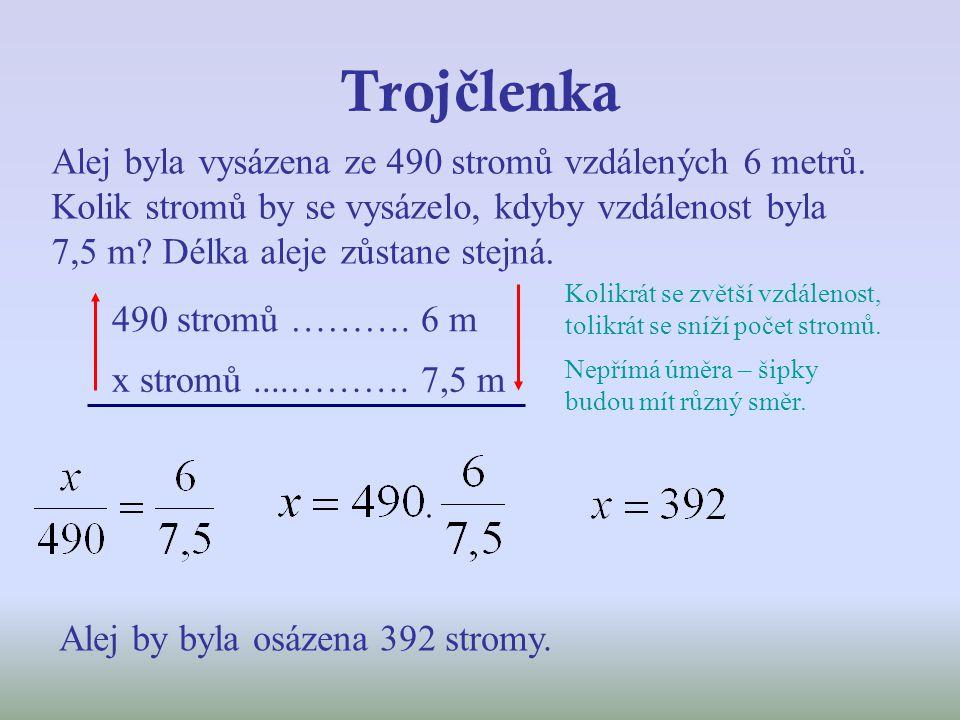 Troj č lenka Alej byla vysázena ze 490 stromů vzdálených 6 metrů. Kolik stromů by se vysázelo, kdyby vzdálenost byla 7,5 m? Délka aleje zůstane stejná