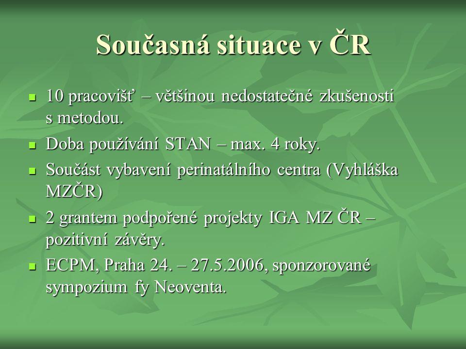 Současná situace v ČR  10 pracovišť – většinou nedostatečné zkušenosti s metodou.  Doba používání STAN – max. 4 roky.  Součást vybavení perinatální