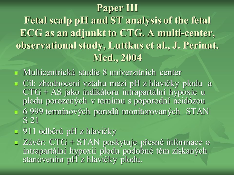 Paper III Fetal scalp pH and ST analysis of the fetal ECG as an adjunkt to CTG.