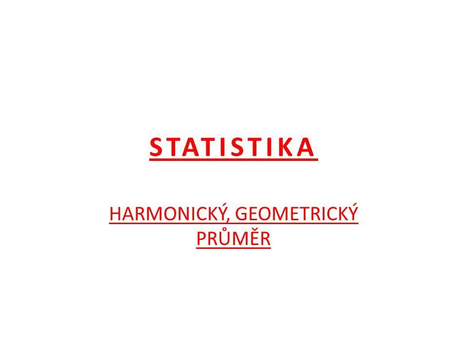 STATISTIKA HARMONICKÝ, GEOMETRICKÝ PRŮMĚR
