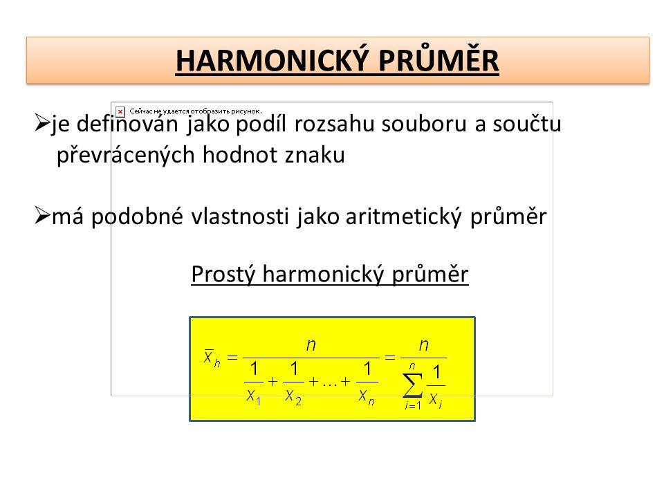 HARMONICKÝ PRŮMĚR  je definován jako podíl rozsahu souboru a součtu převrácených hodnot znaku  má podobné vlastnosti jako aritmetický průměr Prostý harmonický průměr
