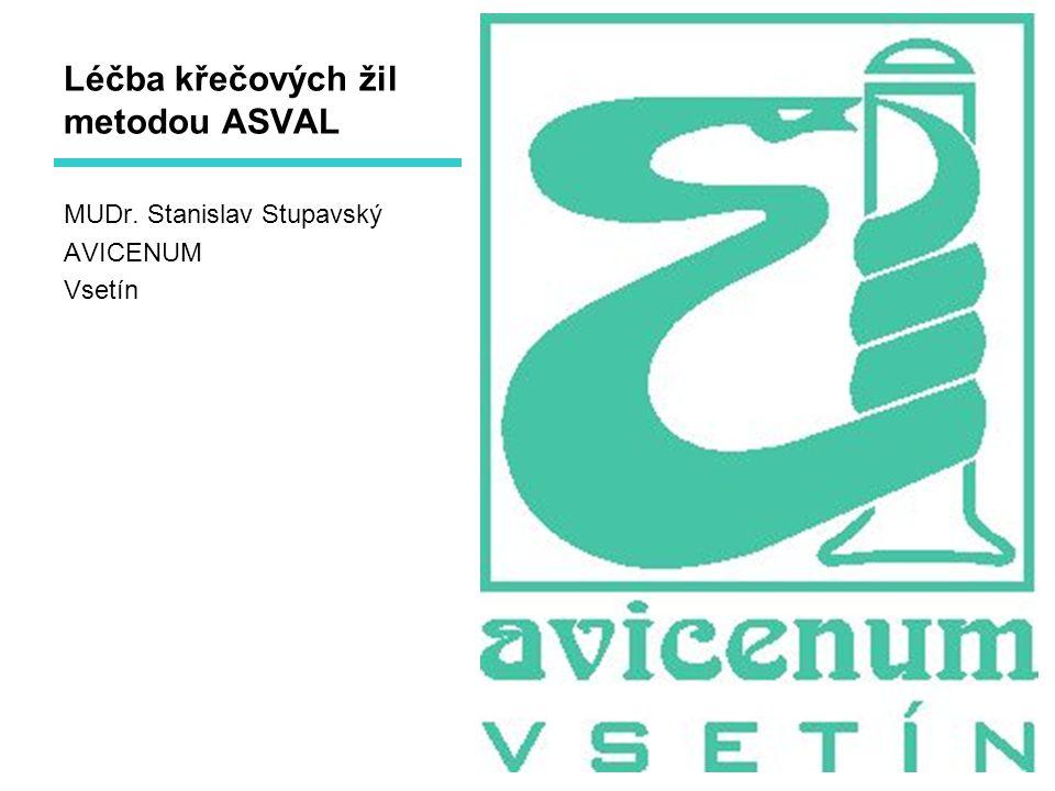 1 Léčba křečových žil metodou ASVAL MUDr. Stanislav Stupavský AVICENUM Vsetín