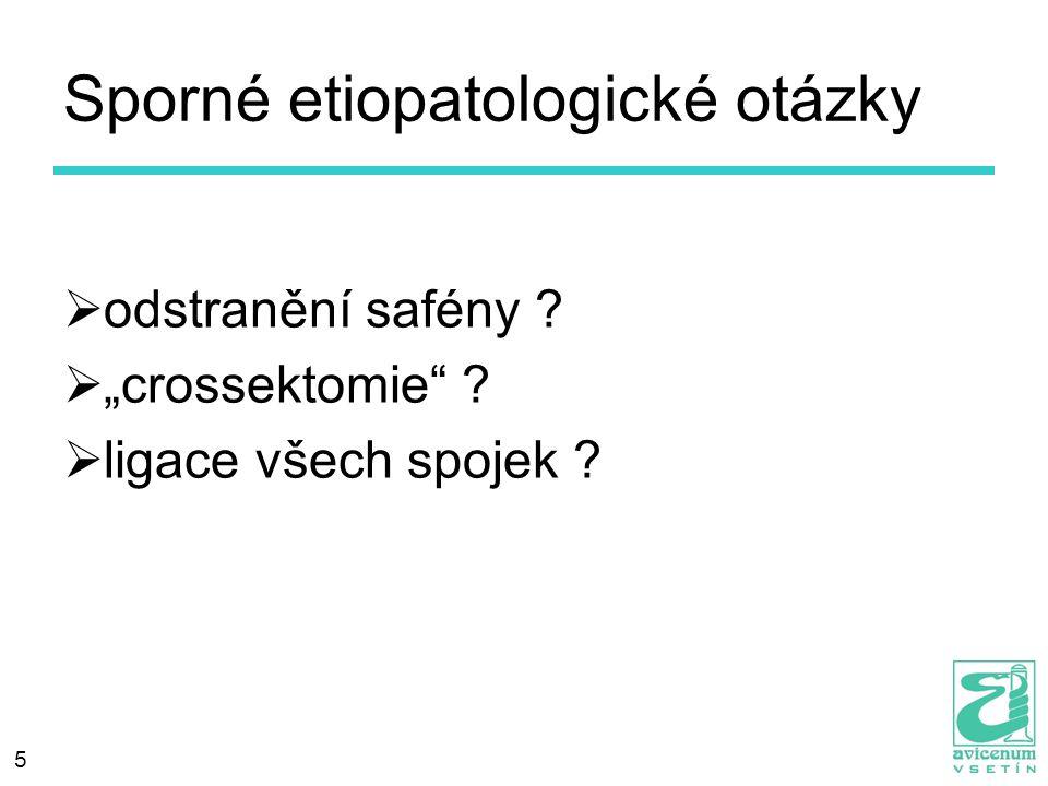 """5 Sporné etiopatologické otázky  odstranění safény ?  """"crossektomie"""" ?  ligace všech spojek ?"""