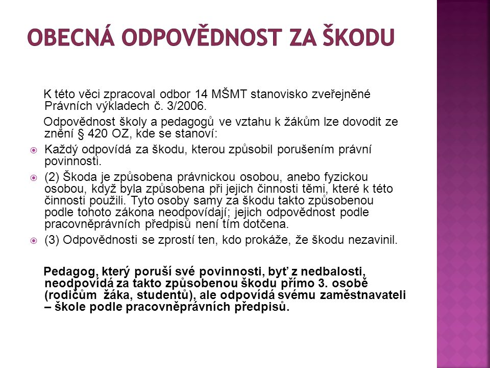 K této věci zpracoval odbor 14 MŠMT stanovisko zveřejněné Právních výkladech č.