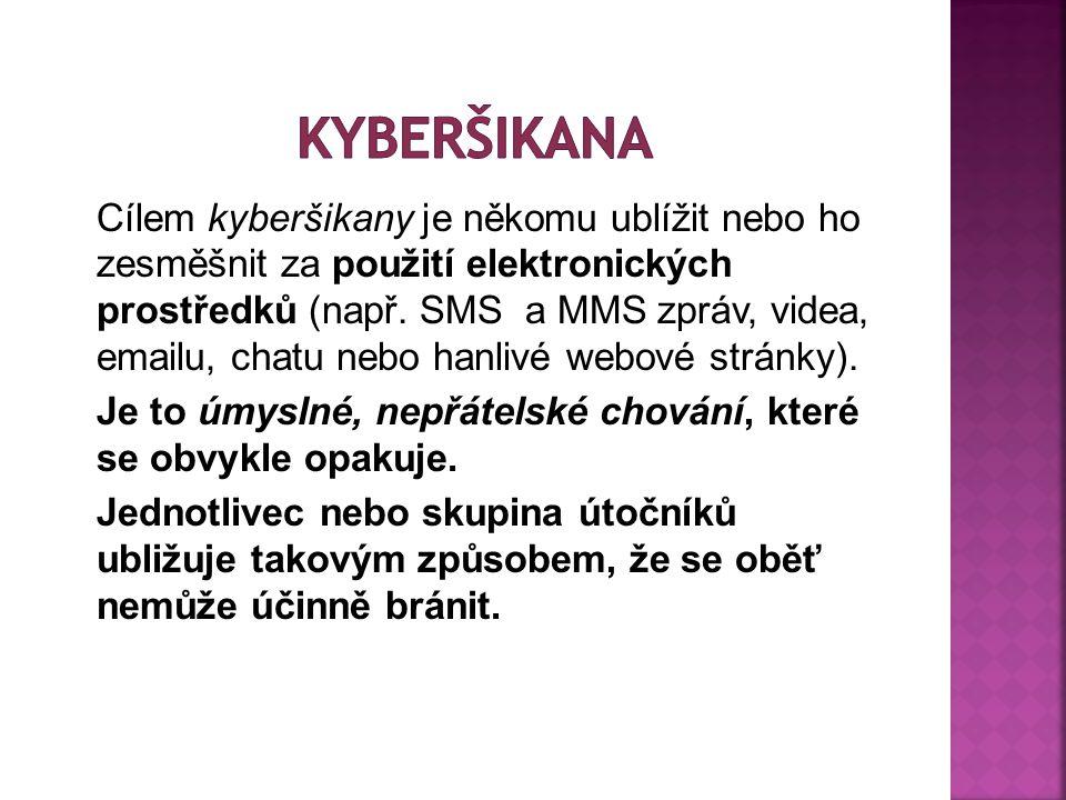 Cílem kyberšikany je někomu ublížit nebo ho zesměšnit za použití elektronických prostředků (např.