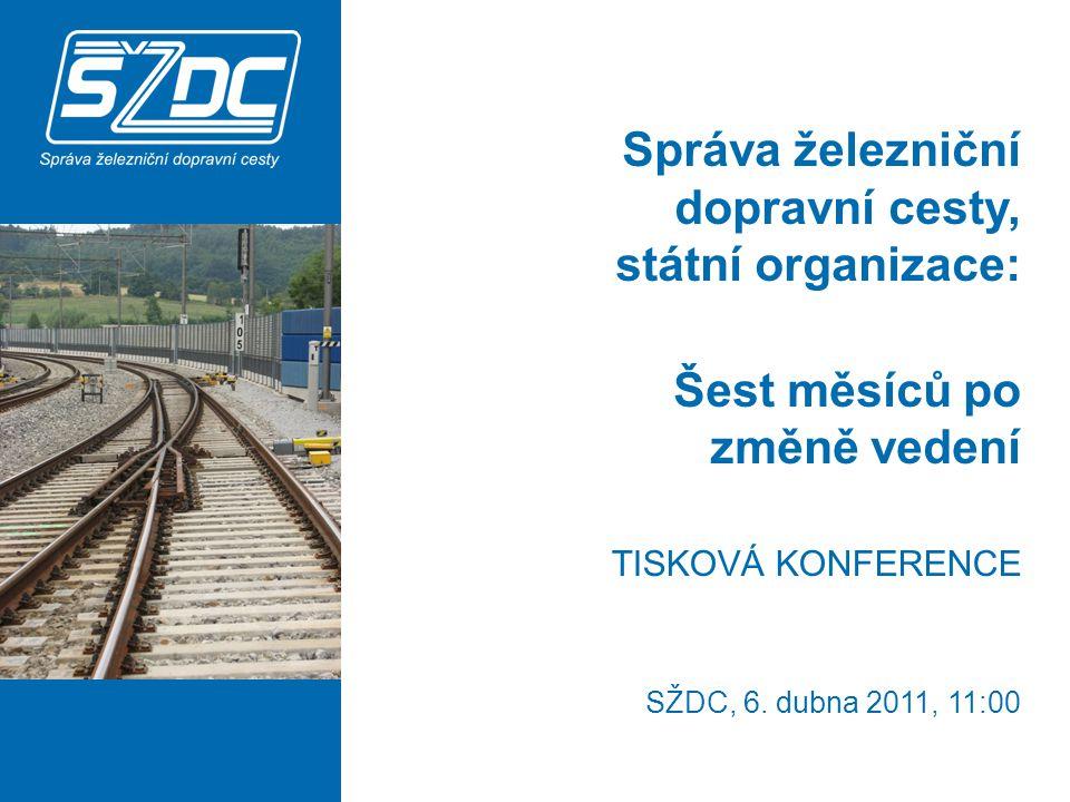 Správa železniční dopravní cesty, státní organizace: Šest měsíců po změně vedení TISKOVÁ KONFERENCE SŽDC, 6.