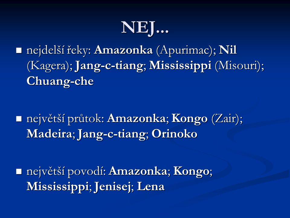NEJ...  nejdelší řeky: Amazonka (Apurimac); Nil (Kagera); Jang-c-tiang; Mississippi (Misouri); Chuang-che  největší průtok: Amazonka; Kongo (Zair);