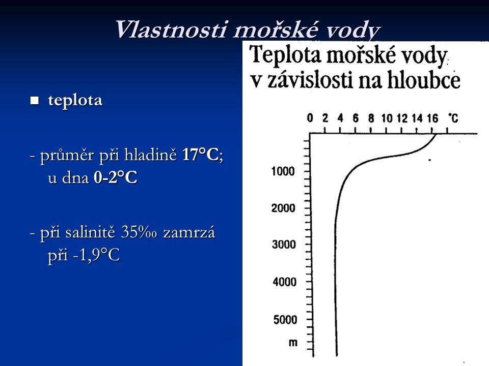 Vlastnosti mořské vody  teplota - průměr při hladině 17°C; u dna 0-2°C - při salinitě 35‰ zamrzá při -1,9°C