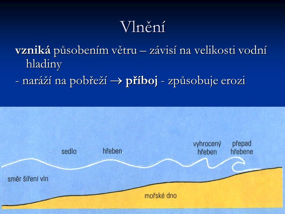 Vlnění vzniká působením větru – závisí na velikosti vodní hladiny - naráží na pobřeží  příboj - způsobuje erozi
