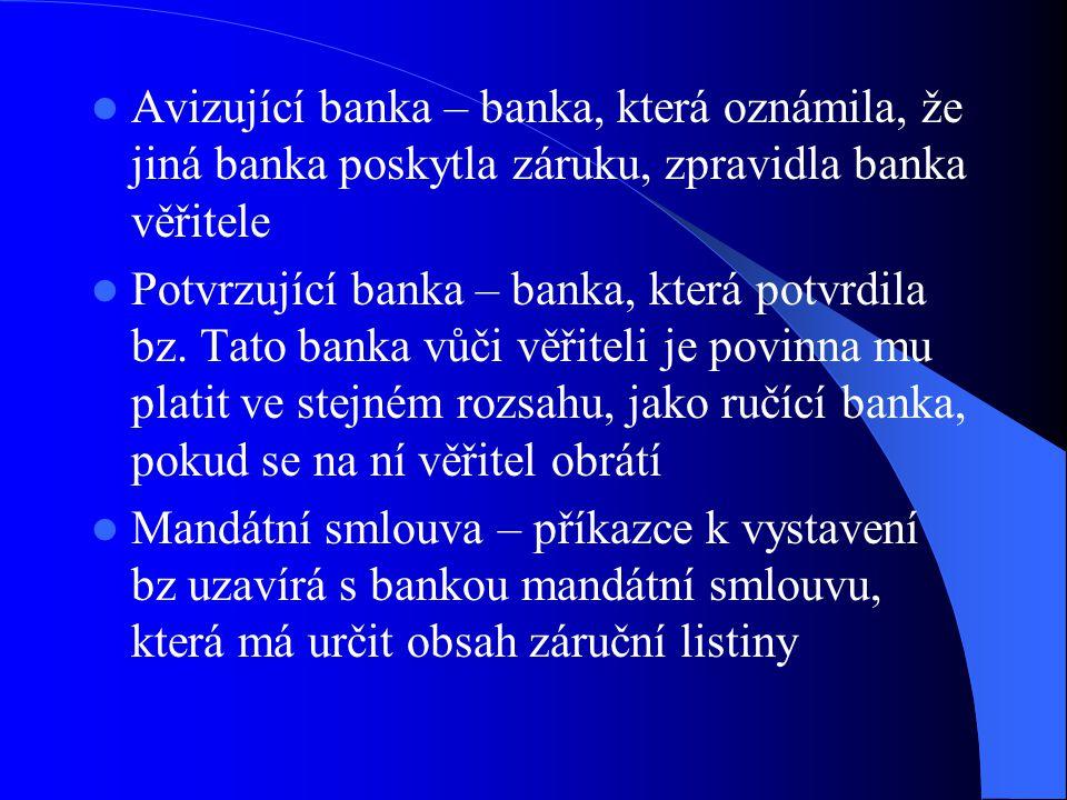   Avizující banka – banka, která oznámila, že jiná banka poskytla záruku, zpravidla banka věřitele   Potvrzující banka – banka, která potvrdila bz.