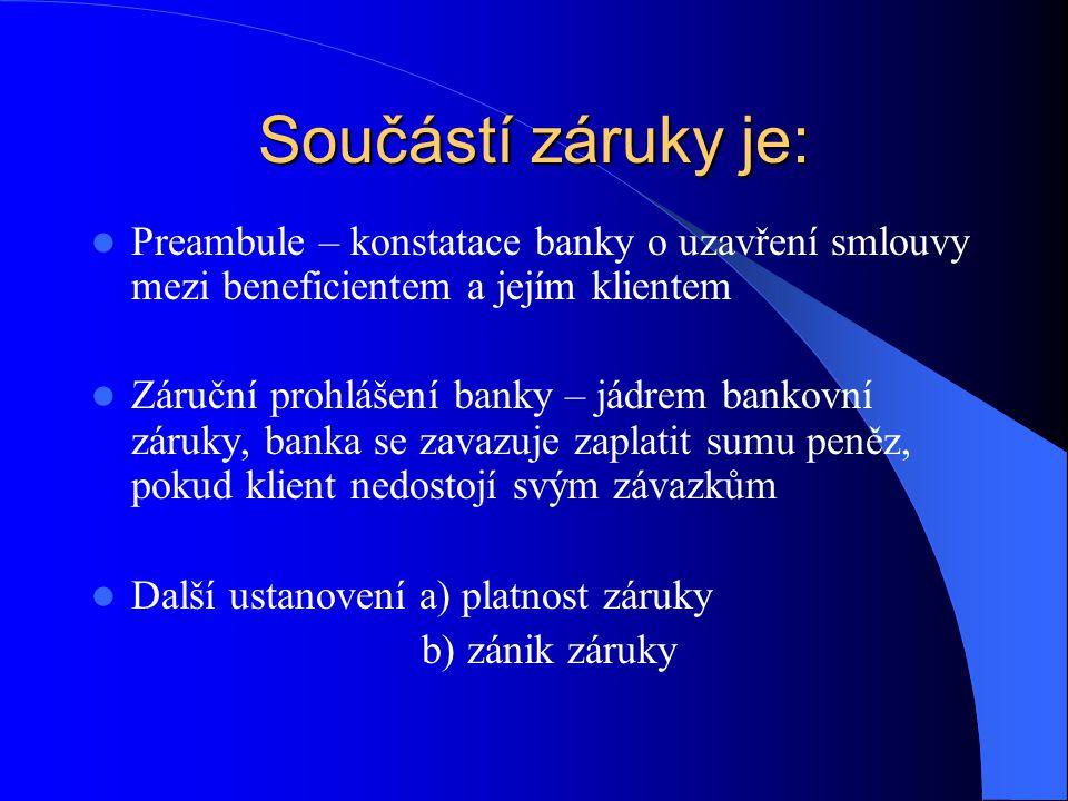 Součástí záruky je:  Preambule – konstatace banky o uzavření smlouvy mezi beneficientem a jejím klientem  Záruční prohlášení banky – jádrem bankovní záruky, banka se zavazuje zaplatit sumu peněz, pokud klient nedostojí svým závazkům  Další ustanovení a) platnost záruky b) zánik záruky