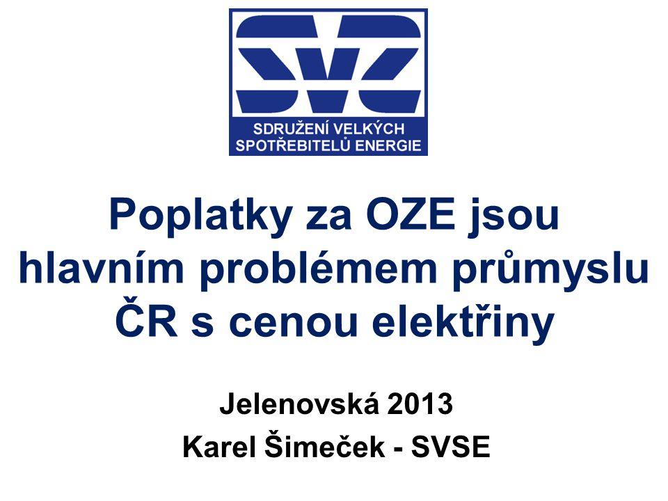 Poplatky za OZE jsou hlavním problémem průmyslu ČR s cenou elektřiny Jelenovská 2013 Karel Šimeček - SVSE