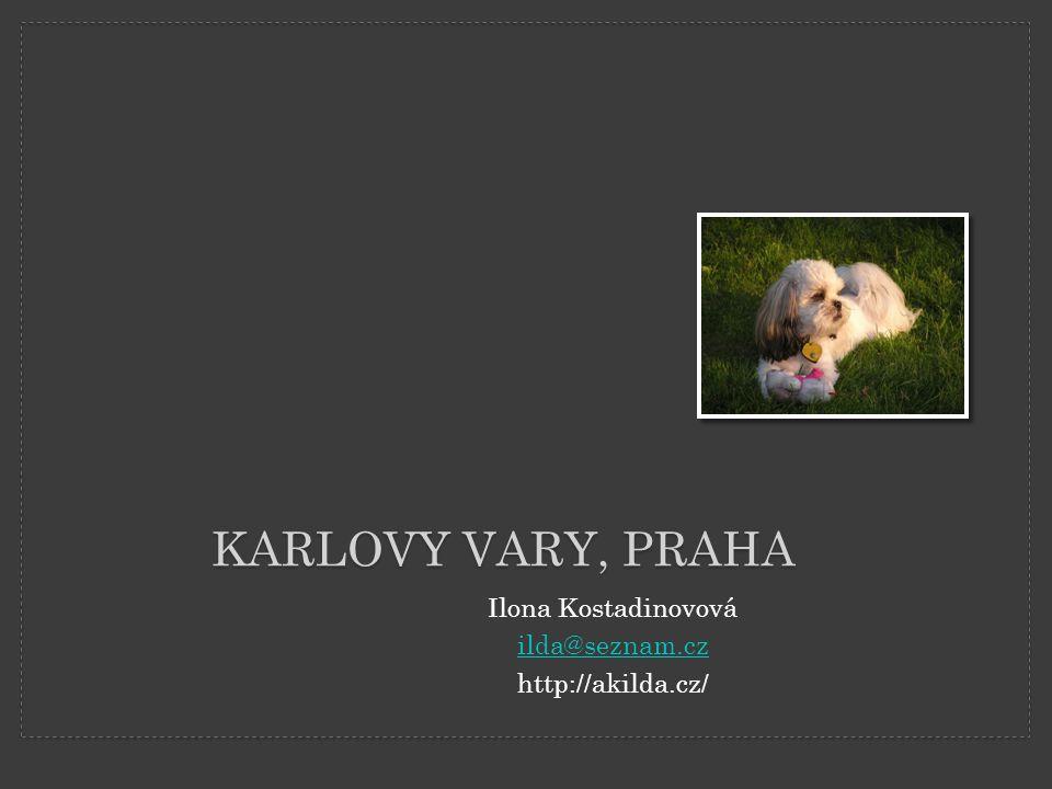 KARLOVY VARY, PRAHA Ilona Kostadinovová ilda@seznam.cz http://akilda.cz/