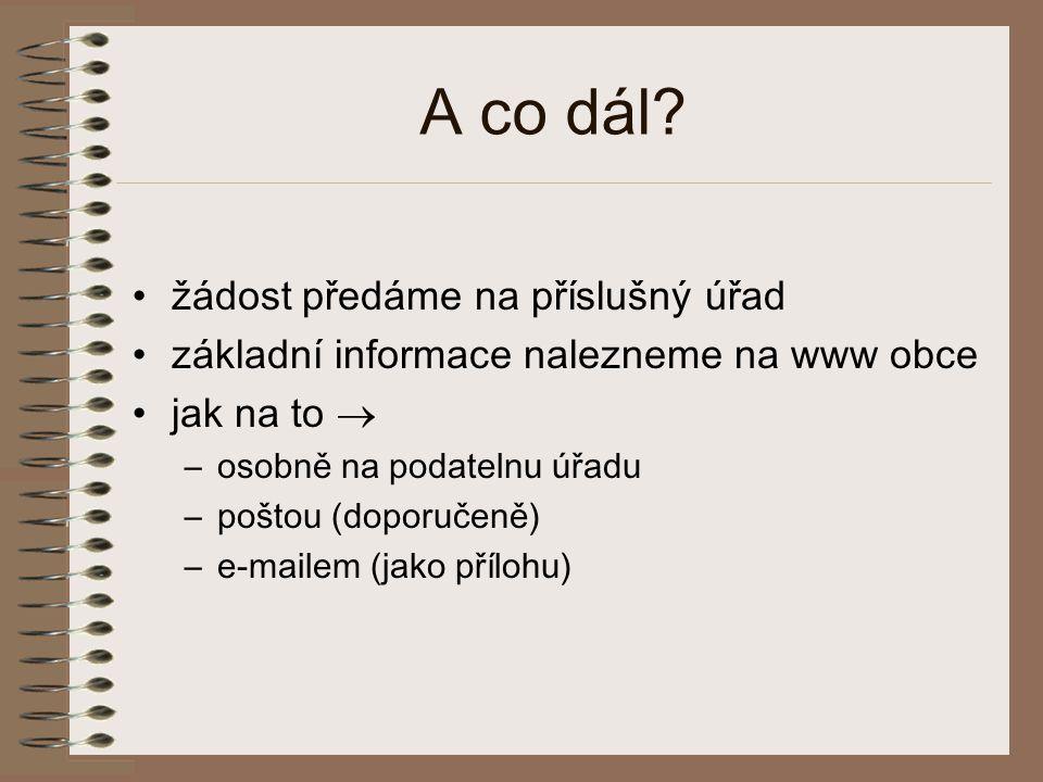 A co dál? •žádost předáme na příslušný úřad •základní informace nalezneme na www obce •jak na to  –osobně na podatelnu úřadu –poštou (doporučeně) –e-