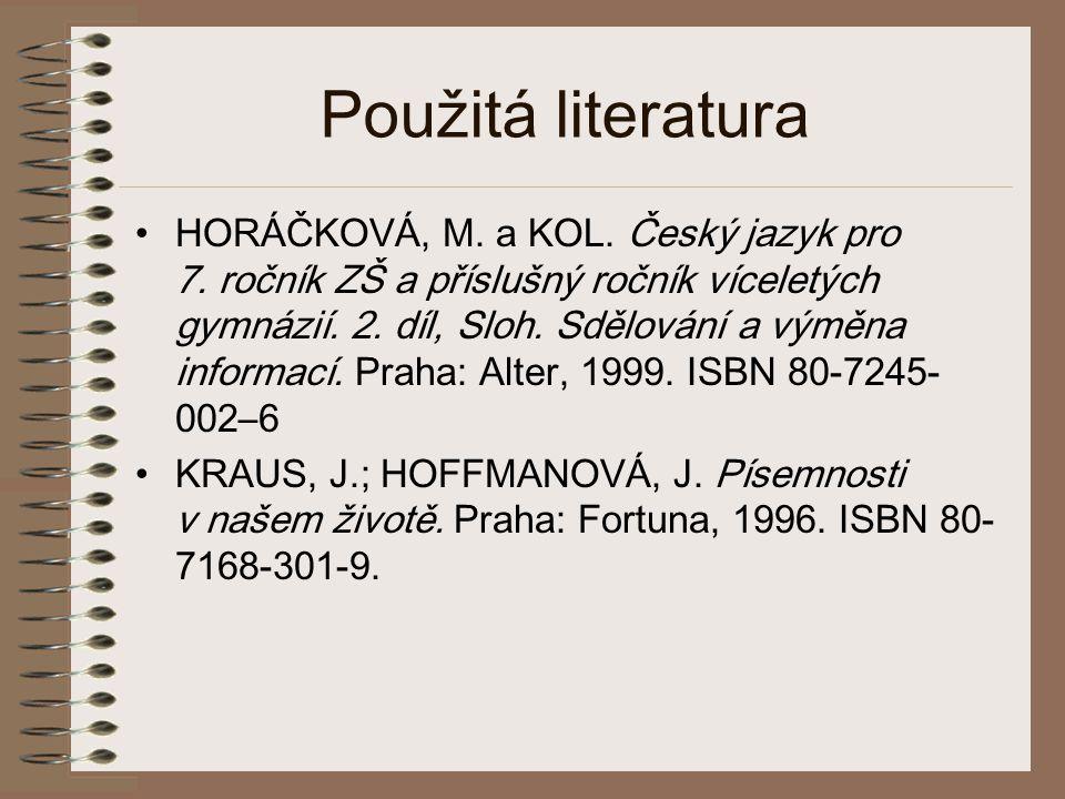 Použitá literatura •HORÁČKOVÁ, M. a KOL. Český jazyk pro 7. ročník ZŠ a příslušný ročník víceletých gymnázií. 2. díl, Sloh. Sdělování a výměna informa