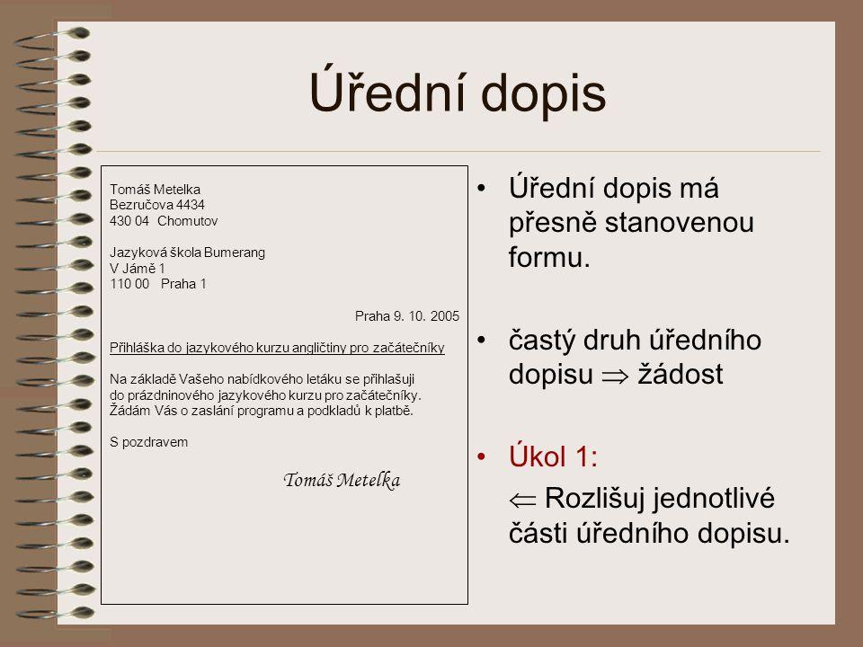 Části úředního dopisu Tomáš Metelka Bezručova 4434 430 04 Chomutov Jazyková škola Bumerang V Jámě 1 110 00 Praha 1 Praha 9.